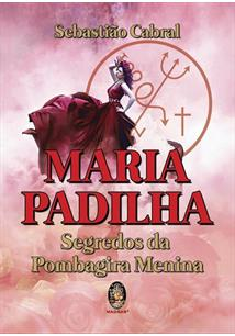 Maria Padilha - Segredos da Pombagira Menina 1